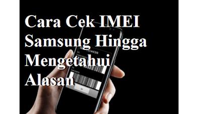 Cara Cek IMEI Samsung Hingga Mengetahui Alasan