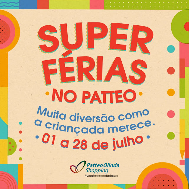 Super Férias no Patteo Férias no Shopping Patteo Olinda