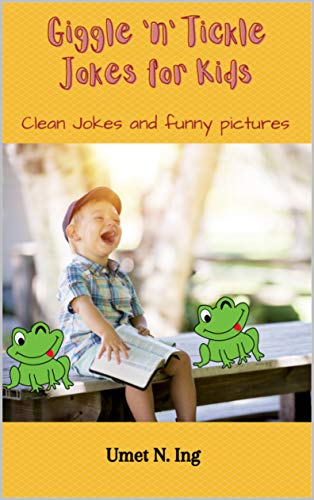 Giggle 'n' Tickle Jokes for Kids: Clean Jokes and Funny Pictures For Kids by Umet N. Ing
