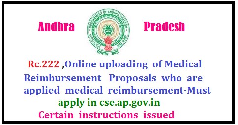 Rc.222, Dt.672017 ,Online uploading of Medical Reimbursement Proposals who are applied medical reimbursement-Must apply in cse.ap.gov.in- Certain instructions issued/2017/07/rc222-dt672017-online-uploading-of-medical-reimbursement-proposals-apply-cse.ap.gov.in.html
