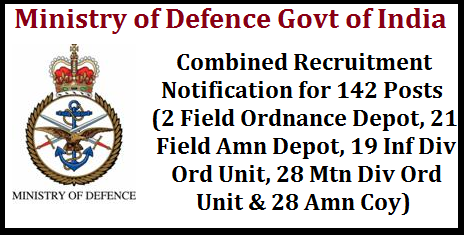 Ministry Of Defence, Government of India-Combined Recruitment Notification for 142 Posts (2 Field Ordnance Depot, 21 Field Amn Depot, 19 Inf Div Ord Unit, 28 Mtn Div Ord Unit & 28 Amn Coy) Application is invited for Combined Recruitment for 2 Field Ordnance Depot, 21 Field Amn Depot, 19 Inf Div Ord Unit, 28 Mtn Div Ord Unit & 28 Amn Coy from eligible Male/Female candidates of Indian citizen for the post of Material Asst, LDC, Pharmacist, Telephone Optr Gde-II, Fireman (Male only), Tradesman Mate, MTS, Tailor & Dhobi to reach Commandant 21 Field Ammunition   Depot,   PIN   909721,   C/o   56   APO   by  Ordinary  /Registered/Speed  post   within 21 days (28 days in respect of the  candidates  belonging  to  Andaman  &  Nicobar  and Lakshadweep regions) from the last date of publication of this advertisement The  last  date   of publication of this advertisement in Employment news will be taken into account for calculation   of 21 days & 28 days for (Andaman & Nicobar and Lakshadweep)   respectively. Recruitment Notification for 142 Posts in Ordnance Factory Ministry-of-defence-govt-of-india-recruitment-notification-for-142-posts