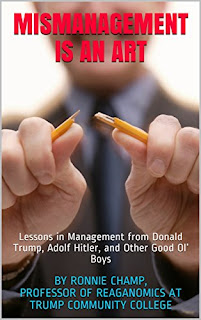 Cover photo of the book Mismanagement Is an Art: Lessons in Management from Donald Trump, Adolf Hitler, and Other Good Ol' Boys (satire) by Ronnie Champ