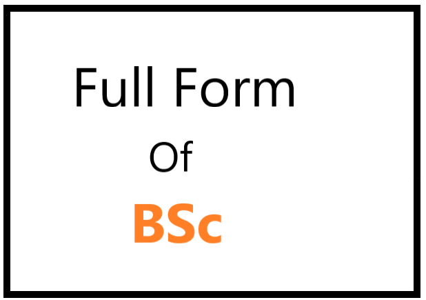 What is the full form of BSc - Full Form of BSc