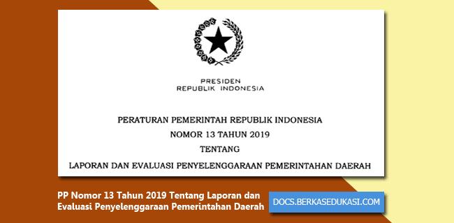 PP Nomor 13 Tahun 2019 Tentang Laporan dan Evaluasi Penyelenggaraan Pemerintahan Daerah
