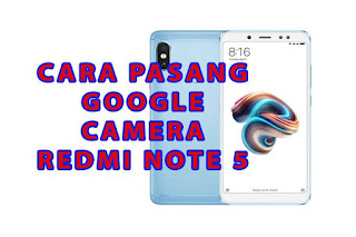 cara pasang google camera redmi note 5 whyred