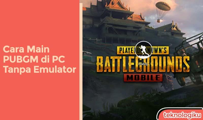 cara bermain pubg mobile di pc tanpa emulator