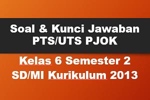 Soal dan Kunci Jawaban PTS/UTS PJOK Kelas 6 Semester 2 SD/MI Kurikulum 2013
