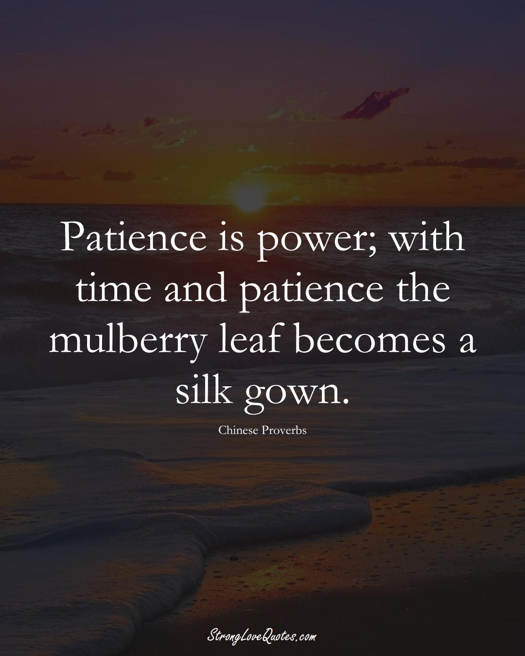 Patience is power; with time and patience the mulberry leaf becomes a silk gown. (Chinese Sayings);  #AsianSayings