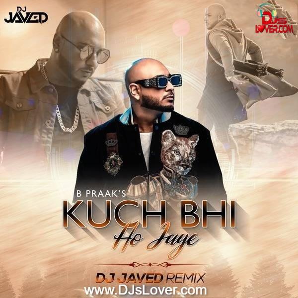 Kuch Bhi Ho Jaye B Praak Remix DJ JaVed