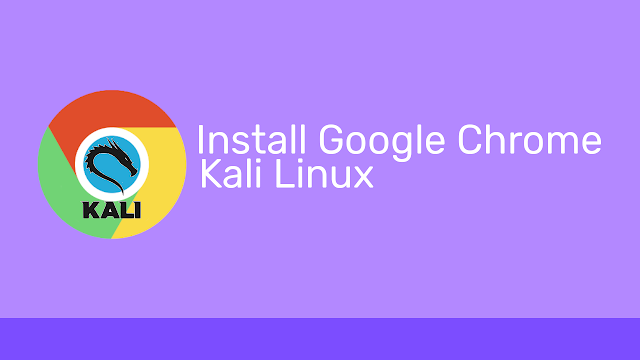 Cara Install Google Chrome di Kali Linux