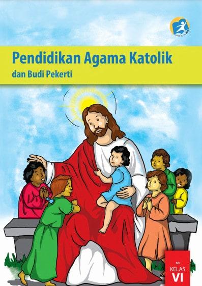 Buku Siswa Pendidikan Agama Katolik dan Budi Pekerti Kelas 6 Revisi 2017 Kurikulum 2013