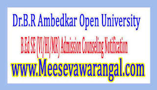Dr.B.R Ambedkar Open University B.Ed SE (VI/HI/MR) Admission Counseling Notification