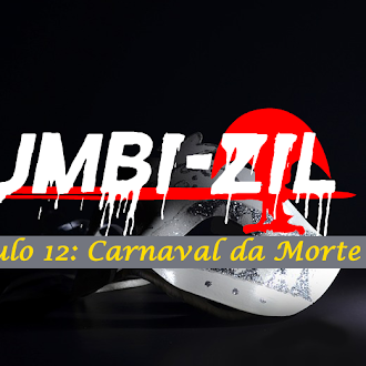 Zumbi-Zil - Capítulo 12: Carnaval da Morte