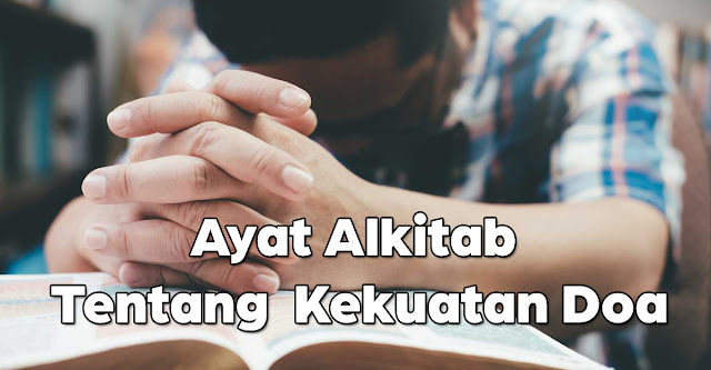 10 Ayat Alkitab tentang Kekuatan Doa, luar biasa kuasanya!