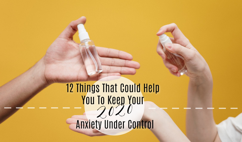 AD: 12 Things That Could Help You To Keep Your 2020 Anxiety Under Control
