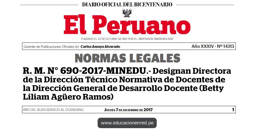 R. M. N° 690-2017-MINEDU - Designan Directora de la Dirección Técnico Normativa de Docentes de la Dirección General de Desarrollo Docente (Betty Liliam Agüero Ramos) www.minedu.gob.pe