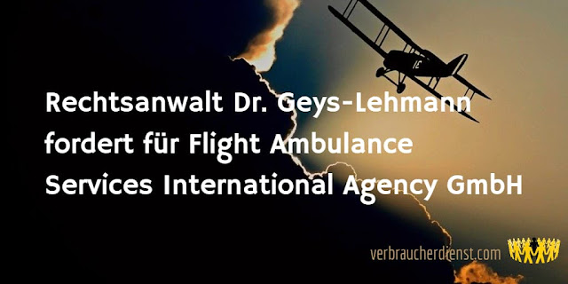 Titel: Rechtsanwalt Dr. Geys-Lehmann fordert für Flight Ambulance Services International Agency GmbH