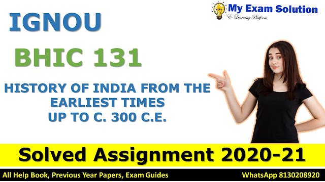 BHIC 131 HISTORY OF INDIA FROM THE EARLIEST TIMES UP TO C. 300 C.E. SOLVED ASSIGNMENT 2020-21, BHIC 131 Solved Assignment 2020-21