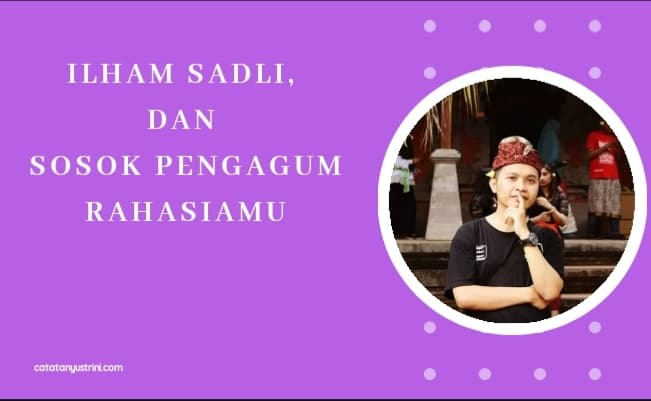 Ilham Sadli, dan Sosok Pengagum Rahasiamu