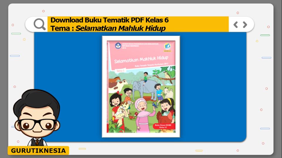 download gratis buku tematik pdf kelas 6 tema selamatkan mahluk hidup