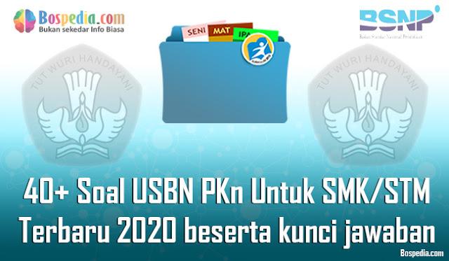 40+ Contoh Soal USBN PKn Untuk SMK/STM Terbaru 2020 beserta kunci jawaban