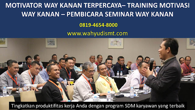MOTIVATOR WAY KANAN, TRAINING MOTIVASI WAY KANAN, PEMBICARA SEMINAR WAY KANAN, PELATIHAN SDM WAY KANAN, TEAM BUILDING WAY KANAN