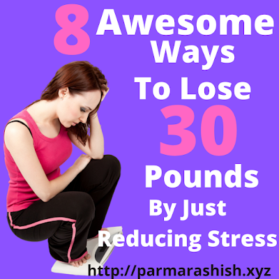 8 Awesome Ways to Lose 30 Pounds - by Just Reducing Stress