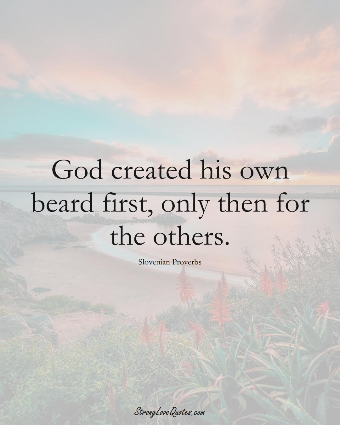 God created his own beard first, only then for the others. (Slovenian Sayings);  #EuropeanSayings