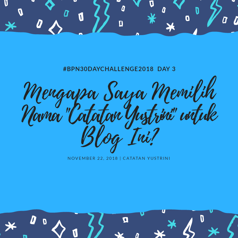 "Day 3: Mengapa Saya Memilih Nama ""Catatan Yustrini"" untuk Blog Ini?"