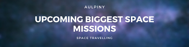 Upcoming Biggest Space Missions