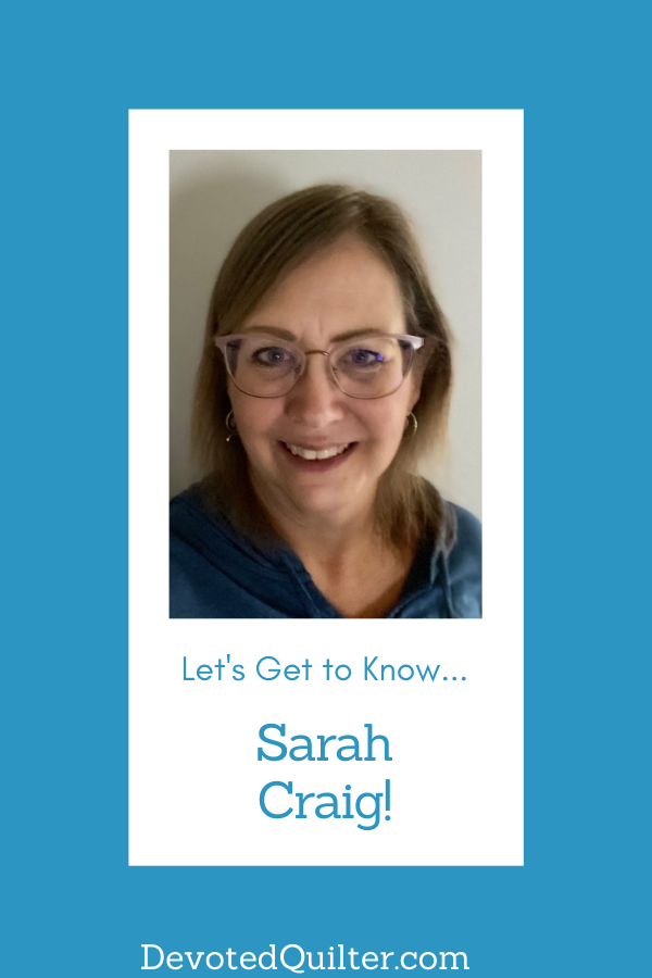 Let's get to know Sarah Craig | DevotedQuilter.com