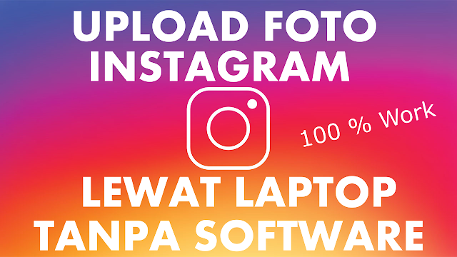 Cara Upload Foto Instagram Lewat Laptop Tanpa Bantuan Software