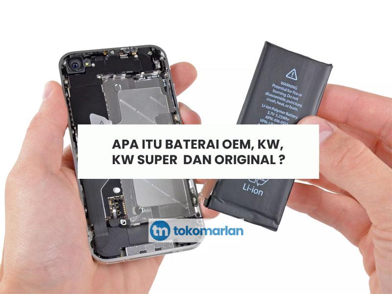 Apa itu Baterai OEM, KW, KW Super dan Original ?
