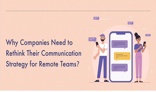 Why Companies Need to Rethink Their Communication Strategy for Remote Teams