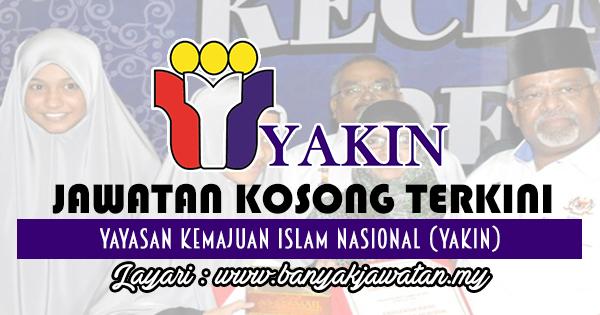 Jawatan Kosong Terkini 2017 di Yayasan Kemajuan Islam Nasional (YAKIN)