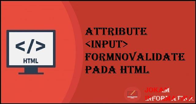 Tagging input Formnovalidate Attribute Pada Bahasa Pemrograman HTML - JOKAM INFORMATIKA