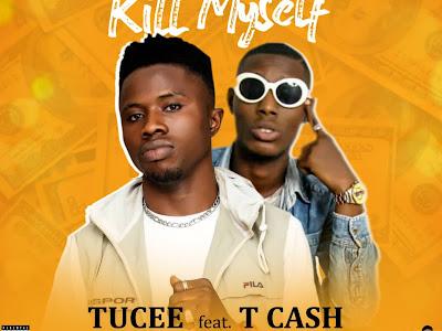 MUSIC: Tucee ft. TCASH - I Can't Kill Myself