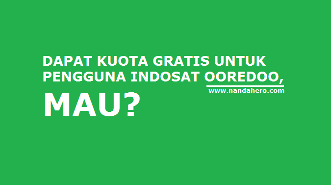 Cara Mendapatkan Kuota Internet Gratis Indosat Ooredoo Terbaru 2018