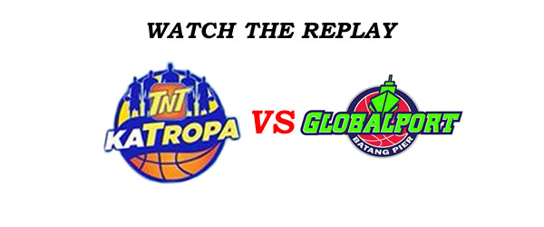 List of Replay Videos TNT Katropa vs GlobalPort @ Smart Araneta Coliseum August 31, 2016