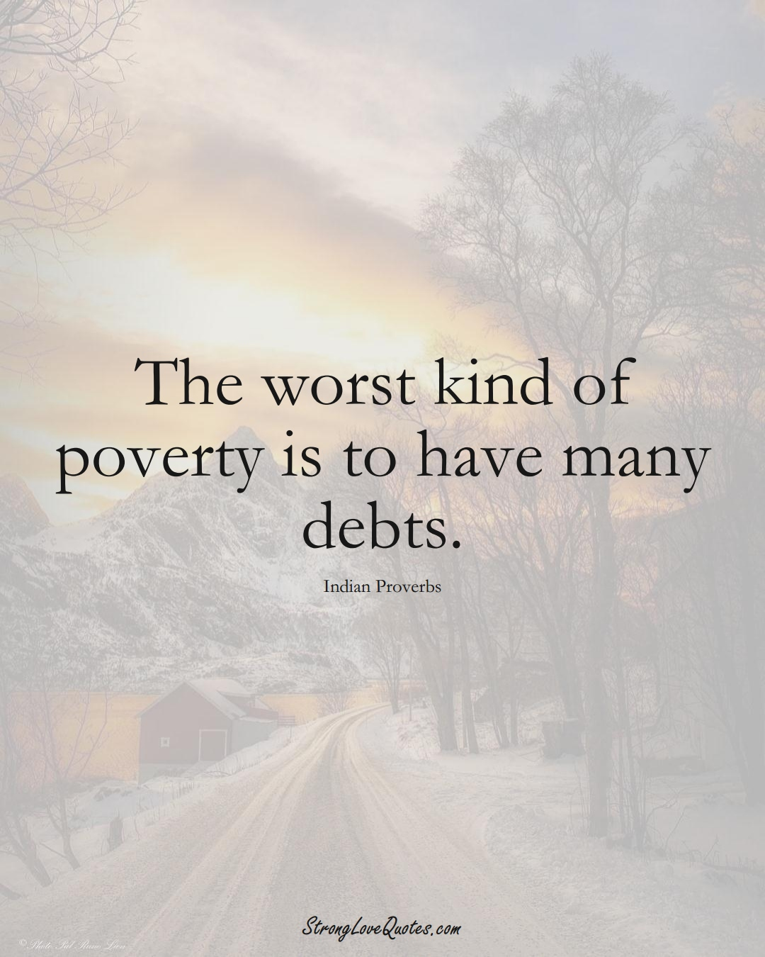 The worst kind of poverty is to have many debts. (Indian Sayings);  #AsianSayings