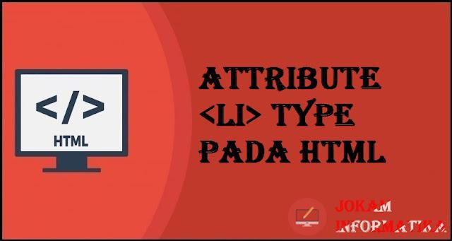 Tagging li Type Attribute Pada Bahasa Pemrograman HTML - JOKAM INFORMATIKA