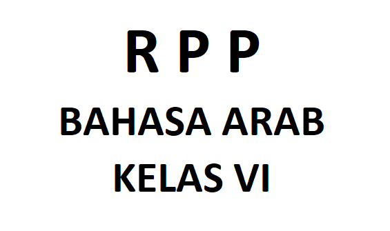 RPP Bahasa Arab K13 Kelas 6 MI Semester 1 dan 2 Hasil Revisi