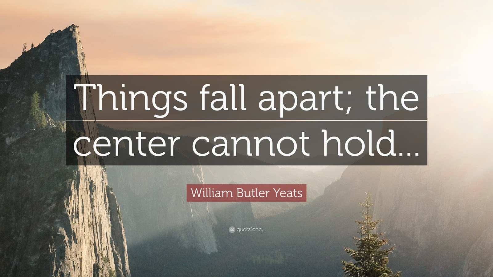 the center does not hold things fall apart
