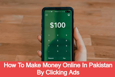 Make Money online in Pakistan by clicking Ads Complete Details