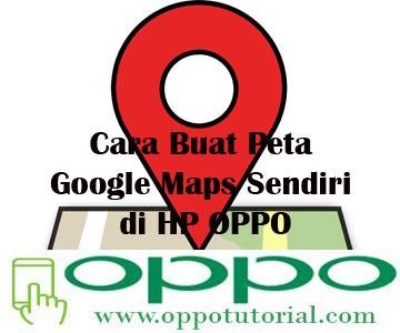 Cara Buat Peta Google Maps Sendiri di HP OPPO
