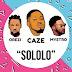 Caze – Sololo Ft. Orezi ( Prod. Mystro)