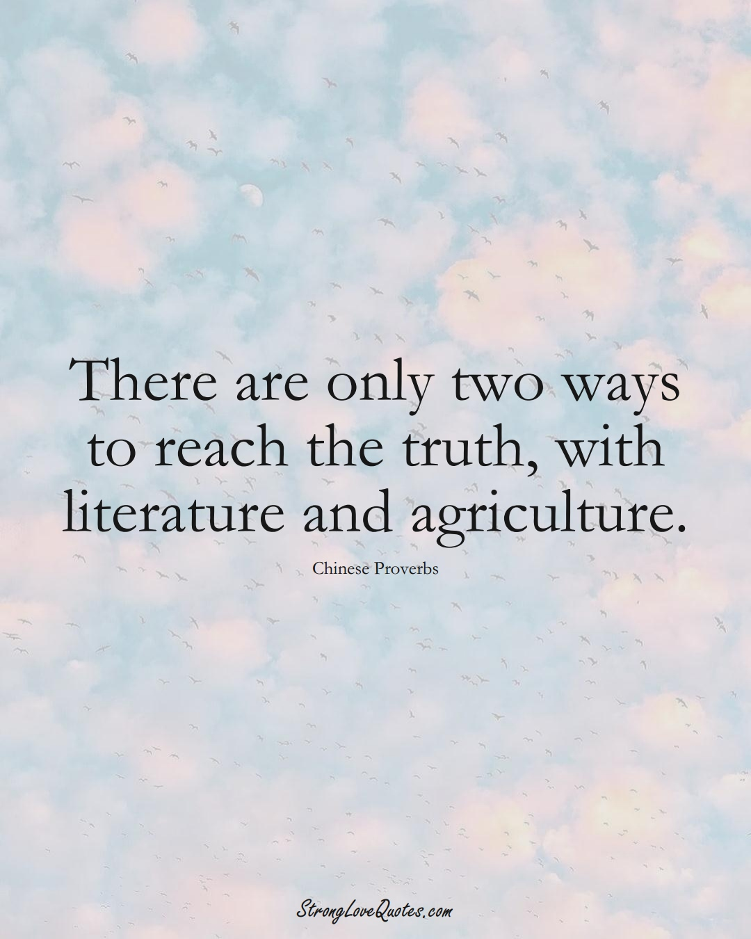 There are only two ways to reach the truth, with literature and agriculture. (Chinese Sayings);  #AsianSayings