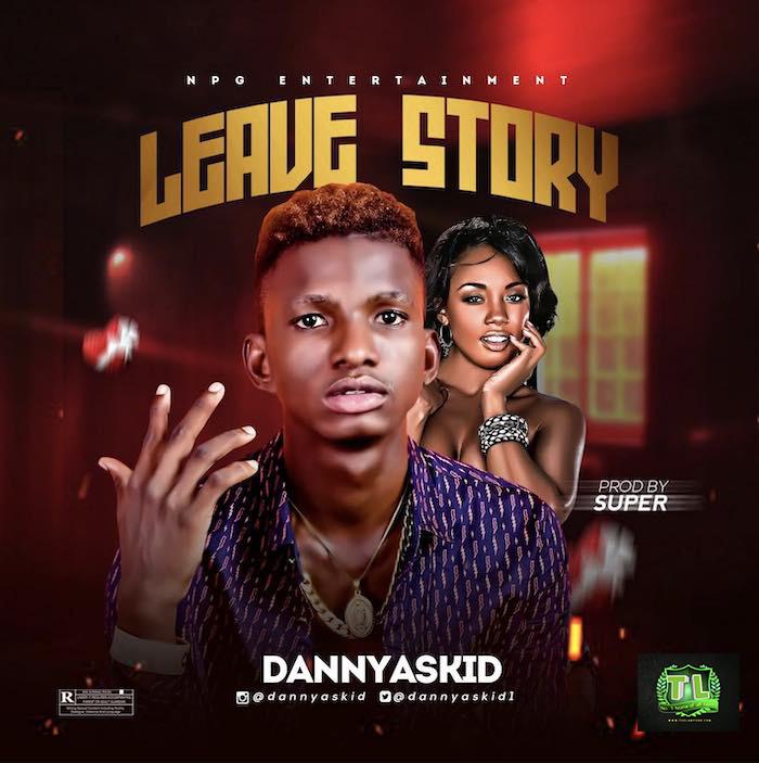 Dannyaskid Leave Story Prod By Super mp3 download teelamford
