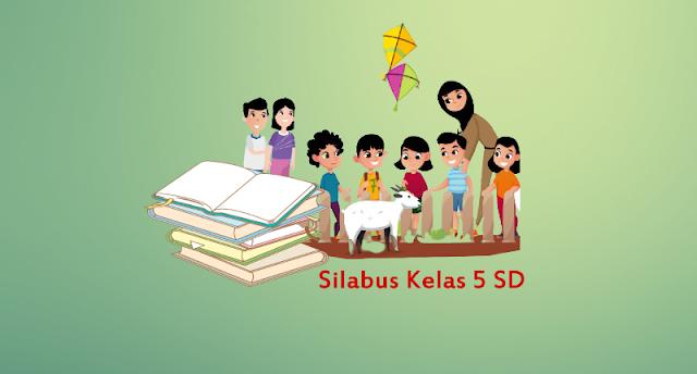 Silabus Kelas 5 SD/MI Semster 1 dan 2 Kurikulum 2013 Edisi Terbaru