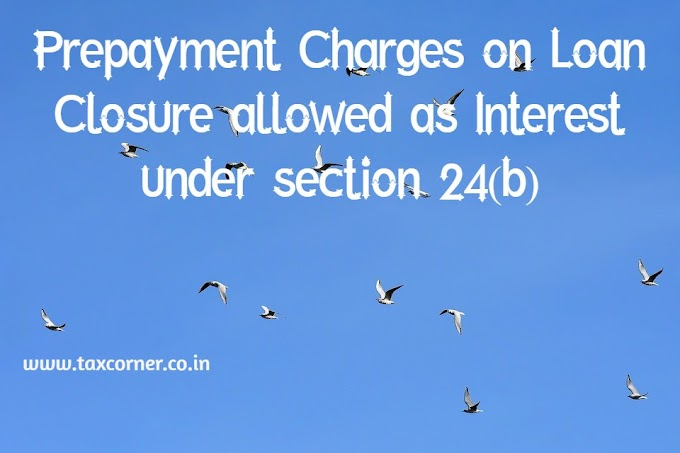 Prepayment Charges on Loan Closure allowed as Interest under 24(b)